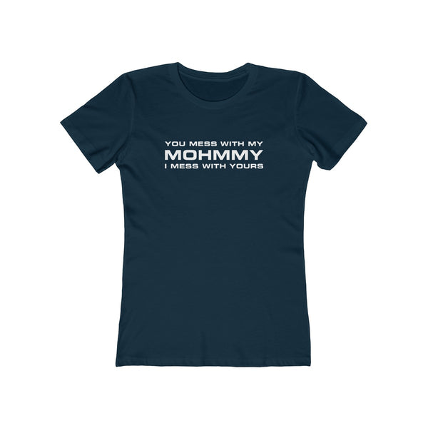You Mess With My Mohmmy . White Print . Women's Boyfriend Tee