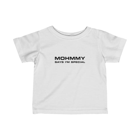 Mohmmy Says I'm Special . Black Print . Infant Fine Jersey Tee