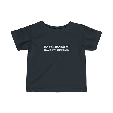 Mohmmy Says I'm Special . White Print . Infant Fine Jersey Tee