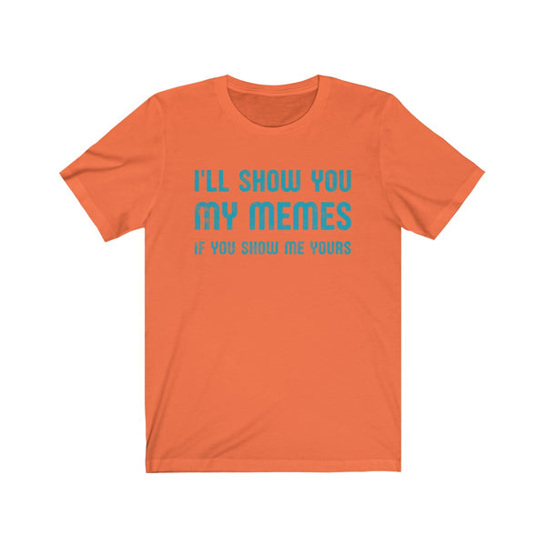 I'll Show You My Memes . Turquoise Print . Unisex Cotton Tee