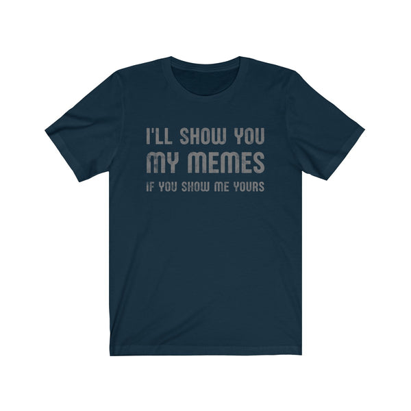 I'll Show You My Memes . Gray Print . Unisex Cotton Tee
