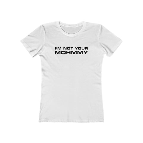I'm Not Your Mohmmy . Black Print . Women's Boyfriend Tee