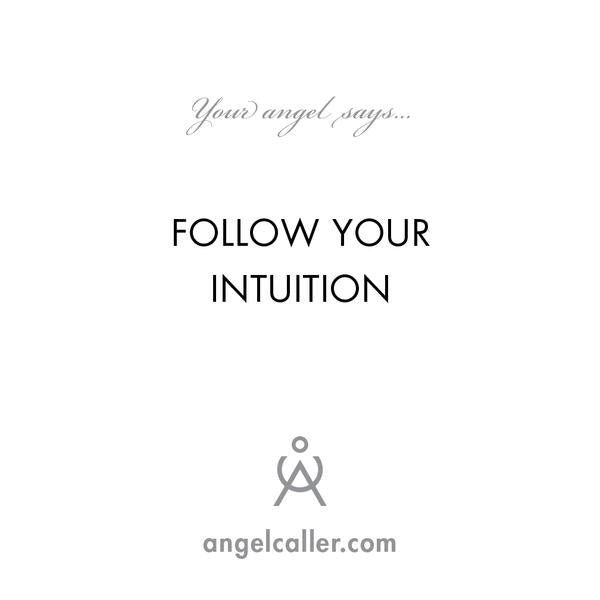 Follow Your Intuition - To Talk To Your Guardian Angel