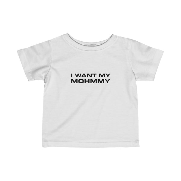 I Want My Mohmmy . Black Print . Infant Fine Jersey Tee
