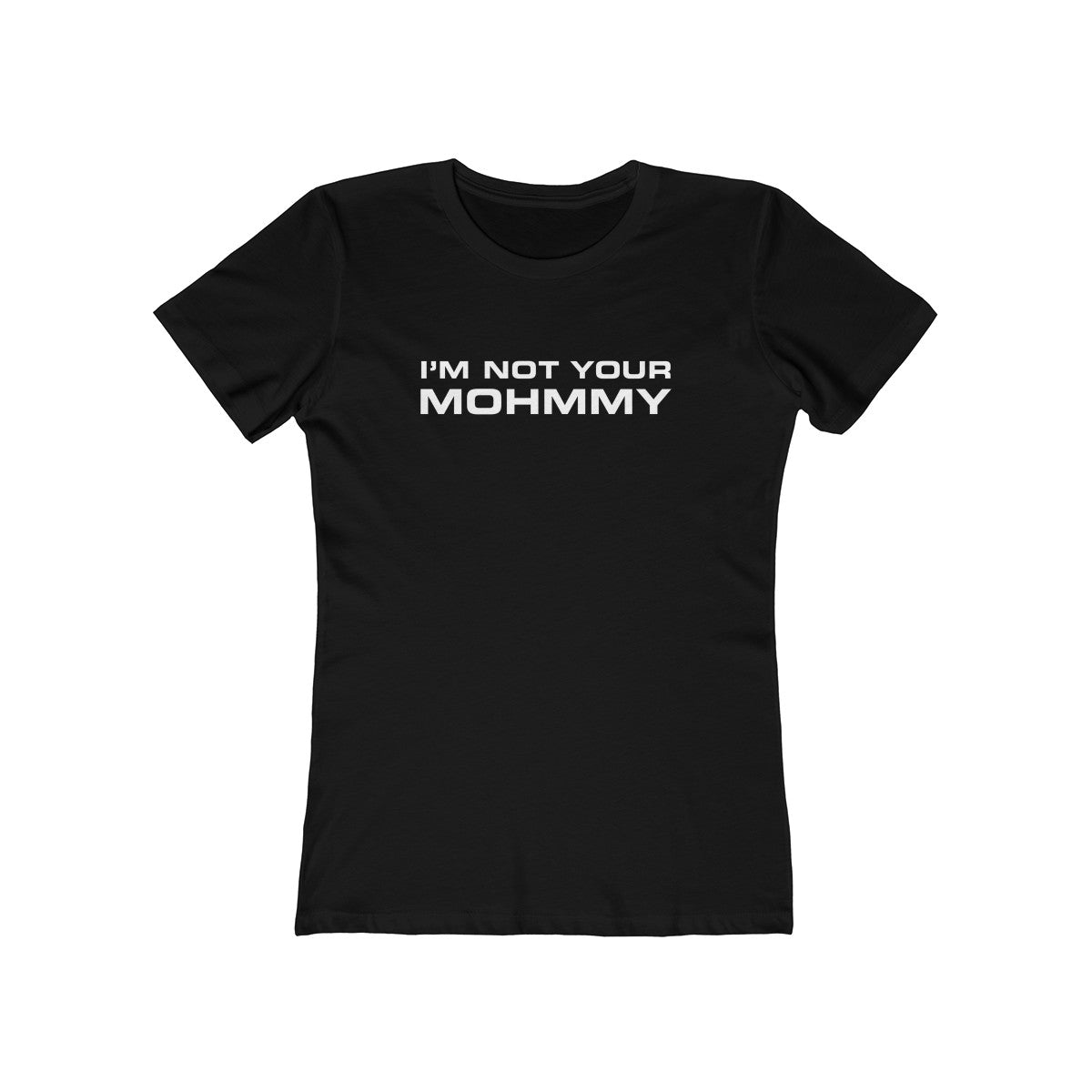 MOHMMY . I'm Not Your Mohmmy . White Print . Women's The Boyfriend Tee