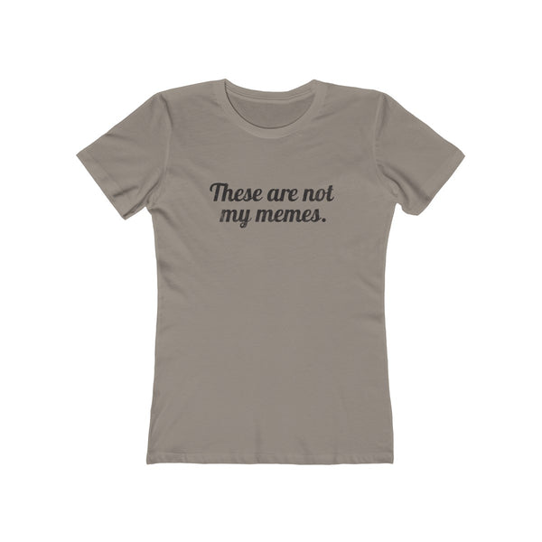 These Are Not My Memes . Black Print . Women's Boyfriend Tee