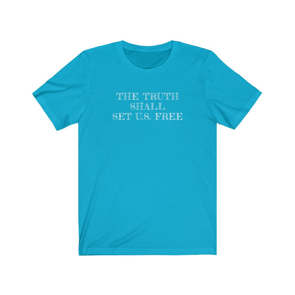 The Truth Shall Set U.S. Free . White Print . Unisex Jersey Short Sleeve Tee
