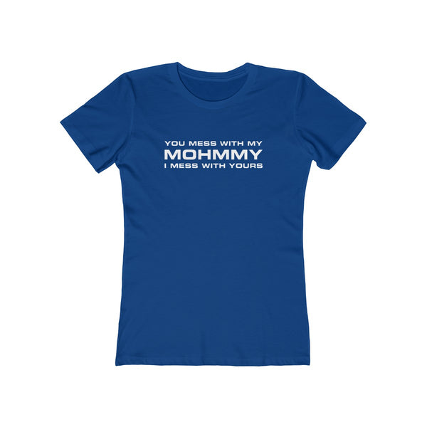 MOHMMY . You Mess With My Mohmmy . White Print . Women's The Boyfriend Tee