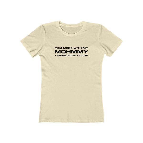 MOHMMY . You Mess With My Mohmmy . Black Print . Women's The Boyfriend Tee