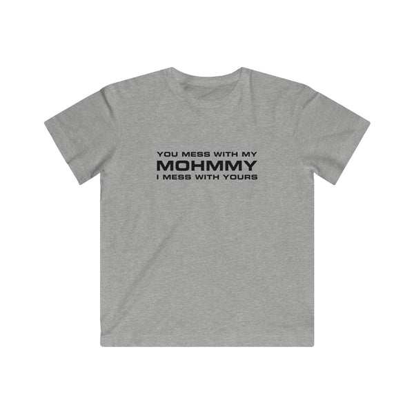 MOHMMY . You Mess With My Mohmmy . Black Print . Kids Fine Jersey Tee