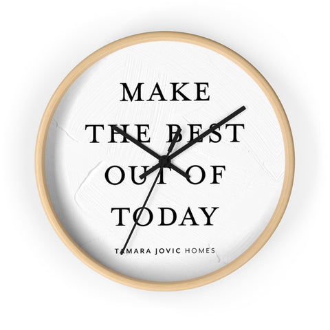 TJH . Make The Best Out Of Today . Wall Clock