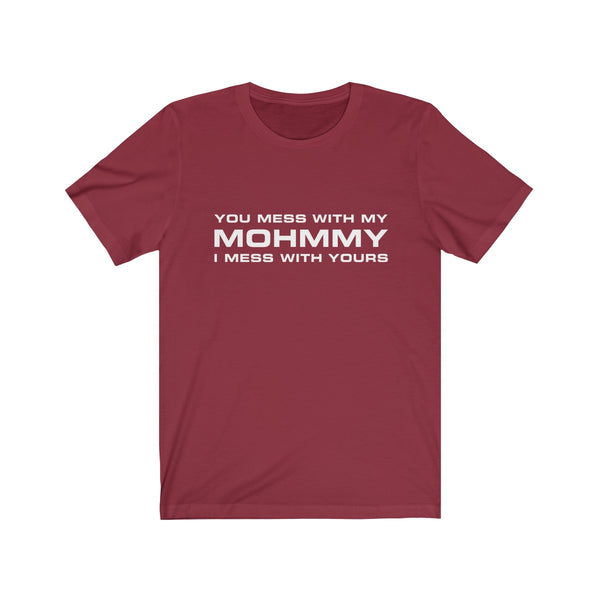 MOHMMY . You Mess With My Mohmmy . White Print . Unisex Jersey Short Sleeve Tee
