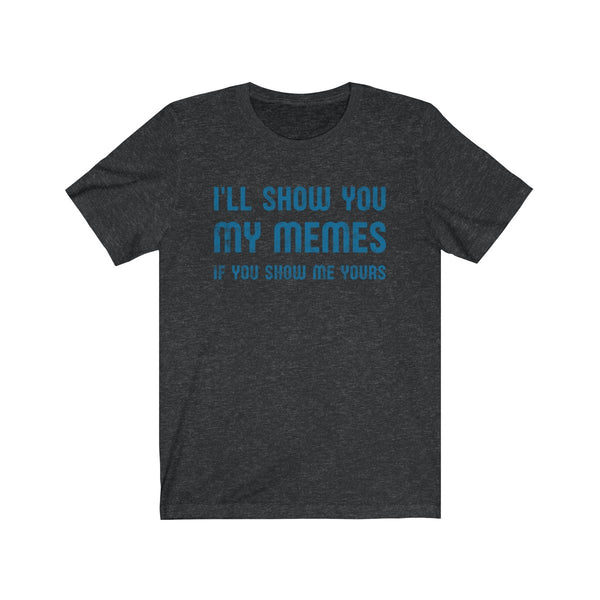 I'll Show You My Memes . Blue Print . Unisex Cotton Tee