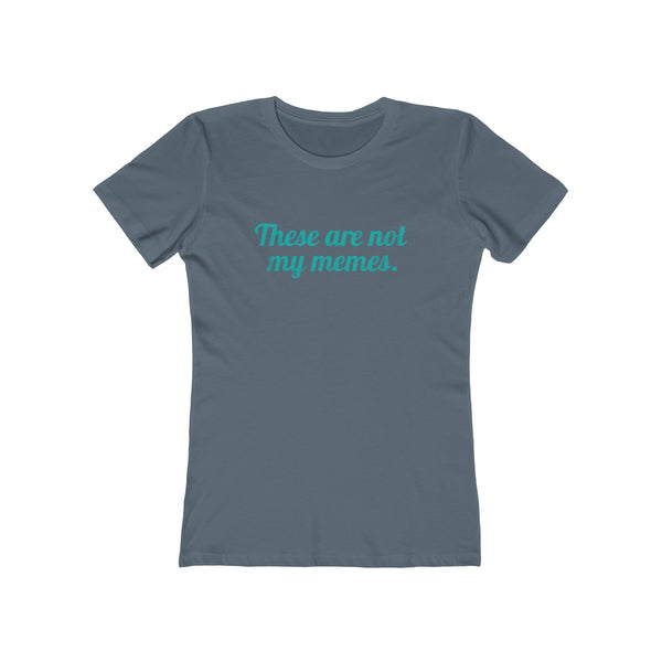 These Are Not My Memes . Mint Print . Women's Boyfriend Tee