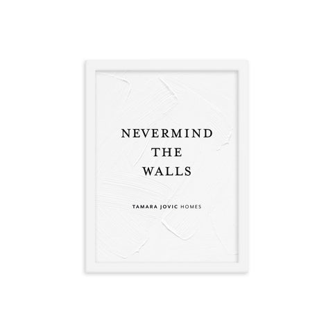 TJH . Nevermind The Walls . Framed Poster