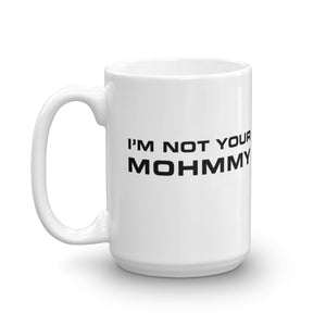 MOHMMY . I'm Not Your Mohmmy . White . Mug . 15 oz