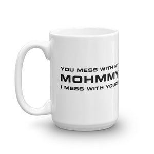 MOHMMY . You Mess With… . White . Mug . 15 oz