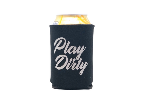 PLAY DIRTY - KOOZIE