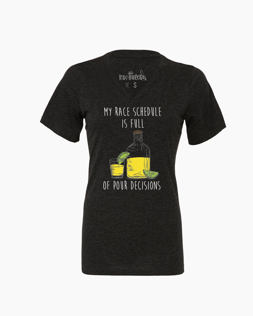 My Race Schedule is full of POUR decisions (Tequila) Relaxed V-Neck
