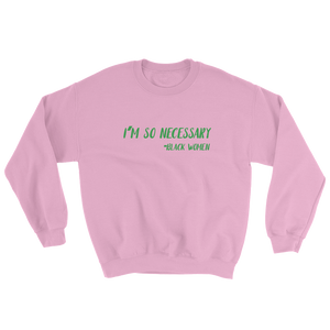 "Be Necessary ""Sisterhood"" LIMITED EDITION Sweatshirt"