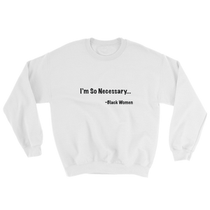 Be Necessary Sweatshirt
