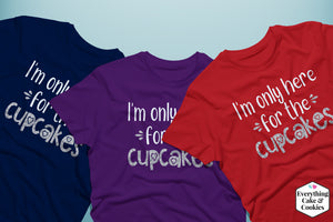 """Here for the cupcakes"" T-Shirt"