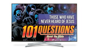 101 Questions about the Bible - #6 Those Who Haven't Heard?