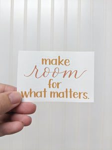 Sticker - Make Room for What Matters