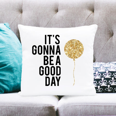 It's Gonna Be A Good Day Square Pillow
