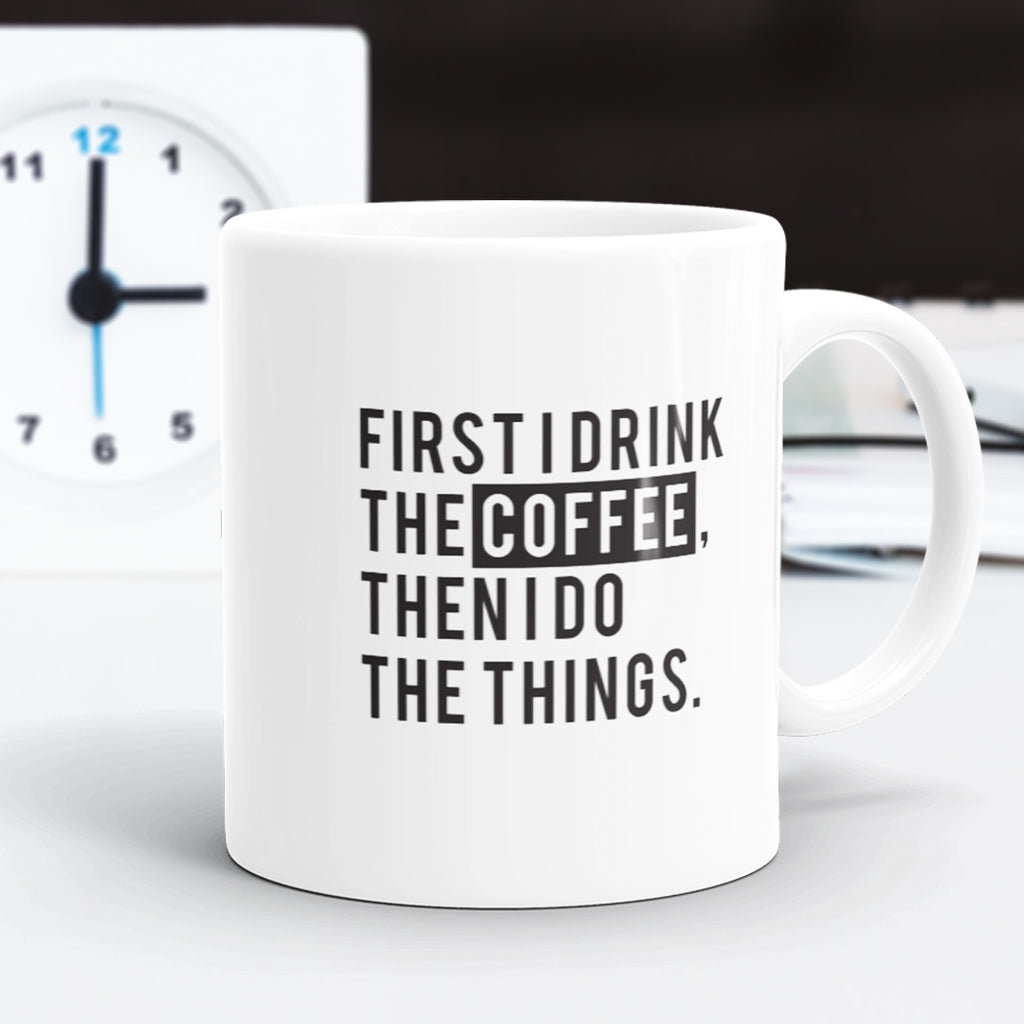 First I Drink The Coffee Then I Do The Things Coffee Mug