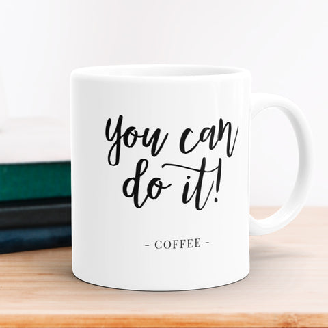 You Can Do It From Coffee Coffee Mug