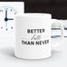 Better Latte Than Never Coffee Mug