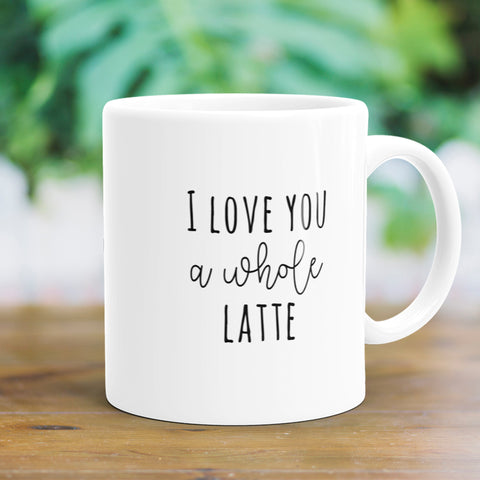 I Love You A Whole Latte Coffee Mug
