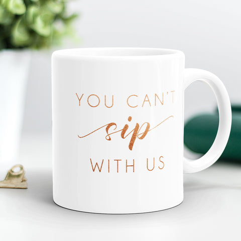You Can't Sip With Us Coffee Mug