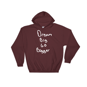 Dream Big Go Bigger - Hooded Sweatshirt