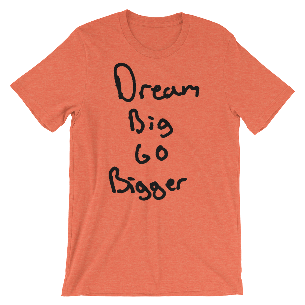 Dream Big Go Bigger - Short-Sleeve Unisex T-Shirt