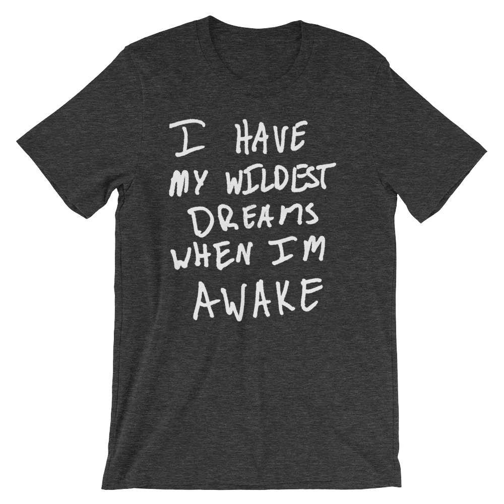 I Have My Wildest Dreams When I'm Awake - Short-Sleeve Unisex T-Shirt