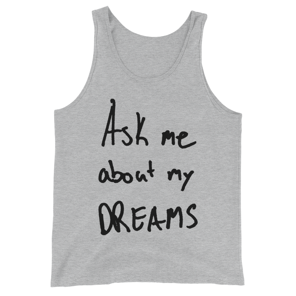 Ask Me About My Dreams - Unisex  Tank Top