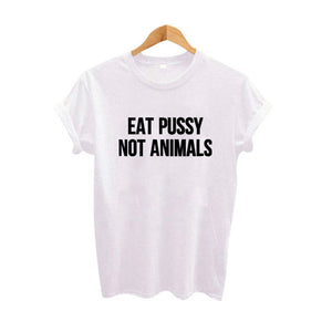 Eat Pussy Not Animals T Shirt - freeloveapparel
