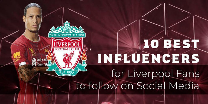 10 best influencers for Liverpool fans to follow on social media