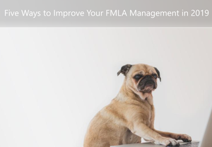 Five Ways to Improve Your FMLA Management in 2019