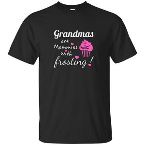 Mother's Day Gift Grandmas are Mommies with Frosting T-Shirt