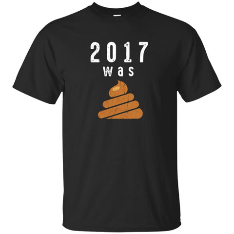 Funny 2017 Was Poop Shirt Sarcastic Happy New Years Tee