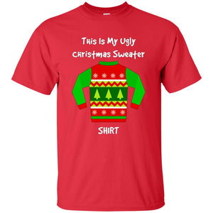 This Is My Ugly Christmas Sweater Shirt, Funny Graphic Tee