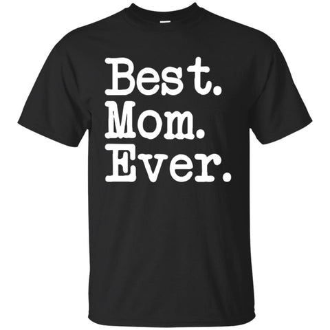 Best. Mom. Ever. Mother's Day Best Mom Ever T-Shirt