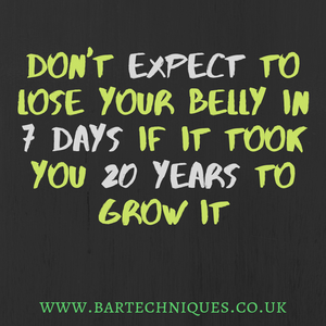 Don't expect to lose belly in 7 days that you've grown for 20 years