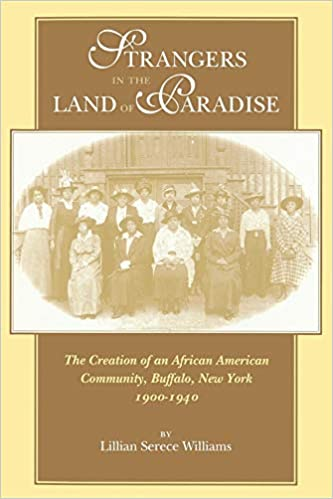 Strangers in the Land of Paradise: Creation of an African American Community in Buffalo, New York, 1900-1940