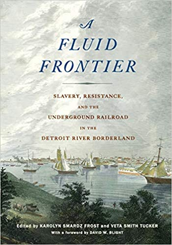 A Fluid Frontier: Slavery, Resistance, and the Underground Railroad in the Detroit River Borderland