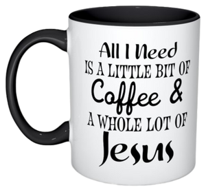 All I Need Is A Little Bit Of Coffee A Whole Lot Of Jesus Mug