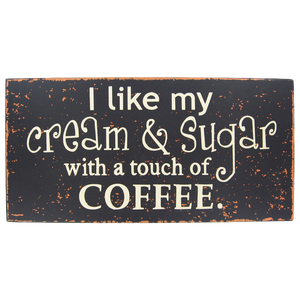 """I Like My Coffee With A Touch Of Cream And Sugar"" Sign"